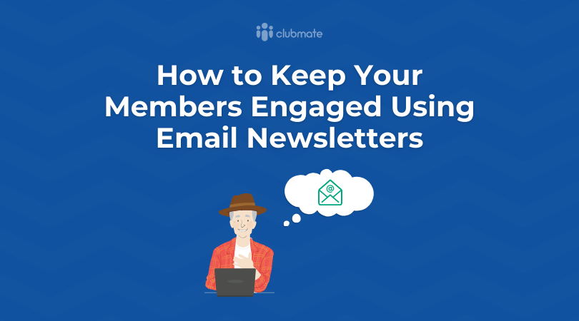 How to Keep Your members Engaged Using Email Newsletters